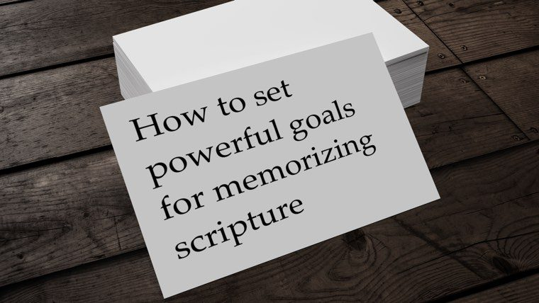 How to set powerful goals for memorizing scripture